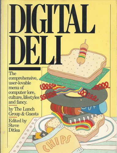 Digital Deli: The Comprehensive, User-Lovable Menu of Computer Lore, Culture, Lifestyles and Fancy, Lunch Group