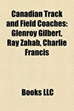 Canadian Track and Field Coaches: Glenroy Gilbert, Ray Zahab, Charlie Francis