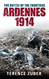 Battle of the Frontiers: Ardennes 1914 (Battles & Campaigns)