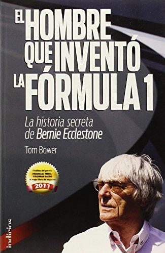 Descargar Libro El Hombre Que Inventó La Formula 1: La Historia Secreta De Bernie Ecclestone Tom Bower