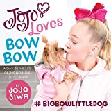 JoJo Loves BowBow: A Day in the Life of the World's Cutest Canine (JoJo Siwa)
