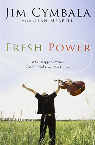 Fresh Power: What Happens When God Leads And You Follow