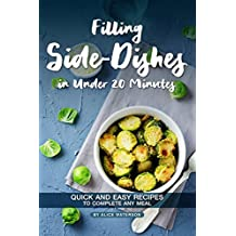 Filling Side-Dishes in Under 20 Minutes: Quick and Easy Recipes to Complete Any Meal