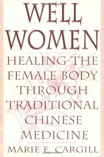 Well Women: Healing The Female Body Through Traditional Chinese Medicine
