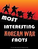Most Interesting Korean War Facts, Alex Trost and Vadim Kravetsky, 1490355553
