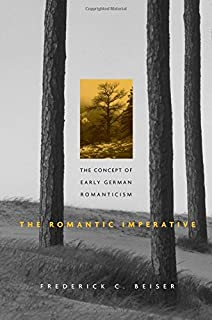 The Romantic Imperative The Concept Of Early German Romanticism