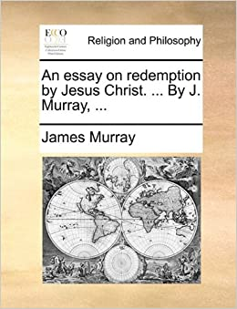 Goodnight Mr Tom Essay An Essay On Redemption By Jesus Christ  By J Murray  James  Murray  Amazoncom Books Sample Essay Papers also Essays On Tv An Essay On Redemption By Jesus Christ  By J Murray  James  Epic Hero Essay