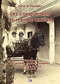 Les Conquérants du Monde Ancien par Pierre-B Décaillet