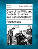 Copy of the Wills and Codicils of James Late Earl of Anglesey, Anonymous, 1275499910