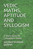 VEDIC MATHS, APTITUDE AND SYLLOGISM: A Quick Guide for Competitive Exams