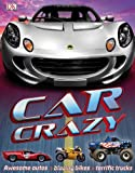 Car Crazy, Dorling Kindersley Publishing Staff, 0756690137
