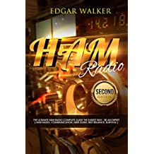 Ham Radio: The Ultimate Ham Radio Complete Guide The Easiest Way - Be an Expert ( Ham Radio, Communication, User Guide, Self Reliance, Survival )