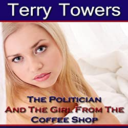 The Politician And The Girl From The Coffee Shop (New Adult Erotica)