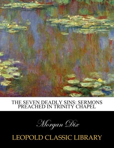 The seven deadly sins: sermons preached in Trinity Chapel pdf
