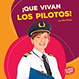 Que vivan los pilotos / Hooray for Pilots (Que Vivan Los Ayudantes Comunitarios / Hooray for Community Helpers) (Spanish Edition) (Bumba Books en ... / Bumbs Books: Hooray for Community Helpers)