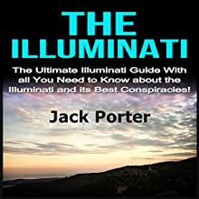 The Illuminati: The Ultimate Illuminati Guide with All You Need to Know About the Illuminati and Its Best Conspiracies! Audiobook by Jack Porter Narrated by Daniel McColly
