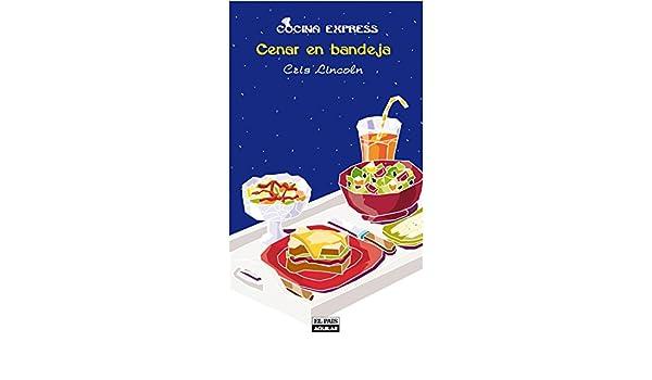 Amazon.com: Cenar en bandeja (Cocina Express) (Spanish Edition) eBook: Cris Lincoln: Kindle Store