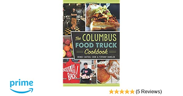 The columbus food truck cookbook american palate renee casteel the columbus food truck cookbook american palate renee casteel cook tiffany harelik 9781467135801 amazon books forumfinder Images