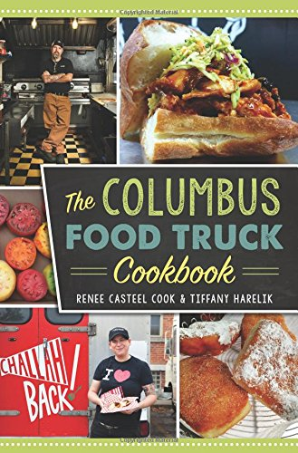 The Columbus Food Truck Cookbook (American Palate) by Renee Casteel Cook, Tiffany Harelik