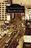 Los Angeles Railway Yellow Cars (CA) (Images of Rail)