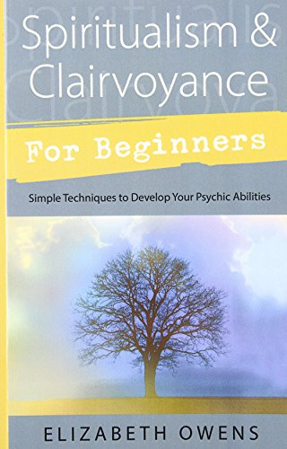 Spiritualism & Clairvoyance for Beginners: Simple Techniques to Develop Your Psychic Abilities (For Beginners (Llewellyn's))