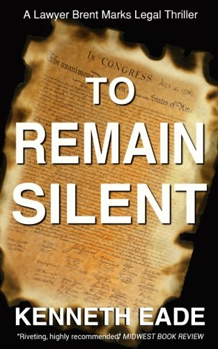 To Remain Silent: A Laywer Brent Marks Legal Thriller (Lawyer Brent Marks Legal Thrillers) (Volume 7)
