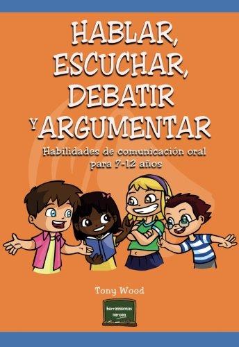 Download Hablar, escuchar, debatir y argumentar: Habilidades de comunicación oral para 7-12 años (Spanish Edition) pdf