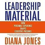 Leadership Material: How Personal Experience Shapes Executive Presence | Diana Jones