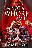 I Am Not A Whore, Am I? (Confessions of a Whore Book 2)