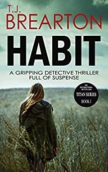 HABIT: a gripping detective thriller full of suspense (Titan Trilogy Book 1) by [BREARTON, T.J.]