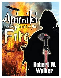 Animiki & the Keepers of the Fire by [Walker, Robert W.]