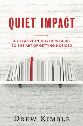 Read Online Quiet Impact: A Creative Introvert's Guide to the Art of Getting Noticed PDF