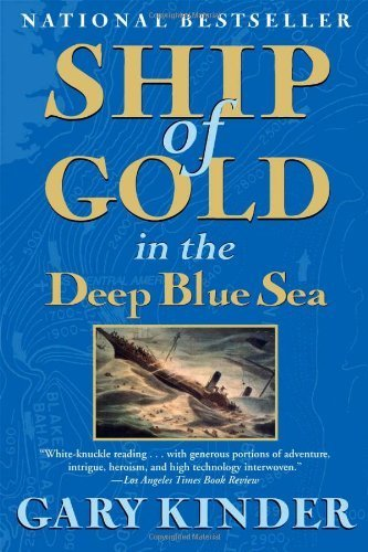 Ship of Gold in the Deep Blue Sea: The History and Discovery of the World's Richest Shipwreck by Gary Kinder (2009-10-20)