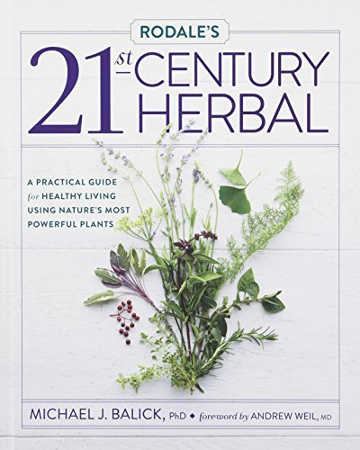 Rodale's 21st-Century Herbal: A Practical Guide for Healthy Living Using Nature's Most Powerful Plants by Michael Balick (2014-04-29)
