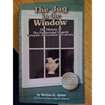 The Jug In The Window: The History Of The Pentecostal Church, Springdale, Newfoundland and Labrador