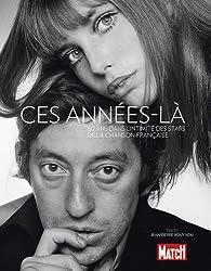 Ces années-là : 60 ans dans l'intimité des stars de la chanson française