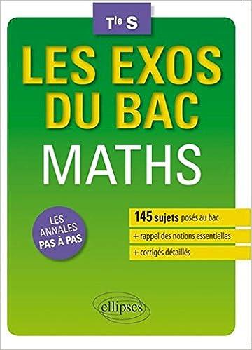 Les exos du bac maths terminale les annales pas a pas 145 sujets poses au bac: 9782340003606: Amazon.com: Books