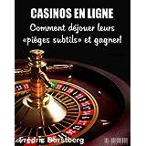 """CASINOS EN LIGNE: Comment déjouer leurs """"pièges subtils"""" et gagner! (French Edition)"""