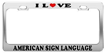 Amazoncom I LOVE AMERICAN SIGN LANGUAGE License Plate Frame Car - Car sign language