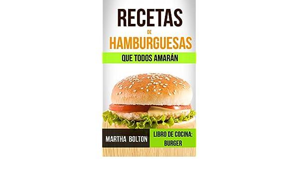 Amazon.com: Recetas de hamburguesas que todos amarán (Libro de cocina: Burger) (Spanish Edition) eBook: Martha Bolton, Lorena Grancelli: Kindle Store