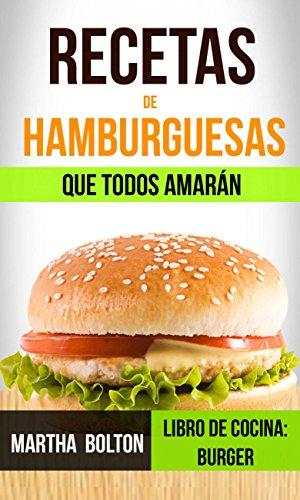 Recetas de hamburguesas que todos amarán (Libro de cocina: Burger) (Spanish Edition