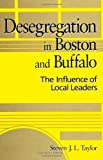 Desegregation in Boston and Buffalo : The Influence of Local Leaders, Taylor, Steven J. L., 0791439194