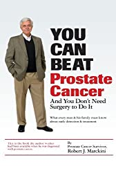 You Can Beat Prostate Cancer: And You Don't Need Surgery to Do It by Robert J. Marckini (2007-07-16)
