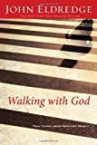 Walking with God, John Eldredge, 0785206965