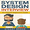 System Design Interview: An In-Depth Overview for System Designers (A Beginner's Guide) Audiobook by Stuart Broad Narrated by Benjamin Holmes