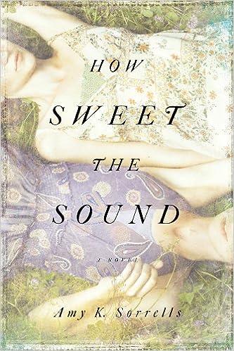 How Sweet the Sound: A Novel