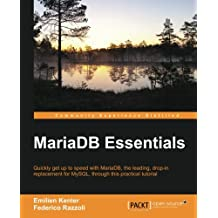 MariaDB Essentials: Quickly get up to speed with MariaDB―the leading, drop-in replacement for MySQL, through this practical tutorial