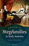 A History of Stepfamilies in Early America, Lisa Wilson, 1469618427