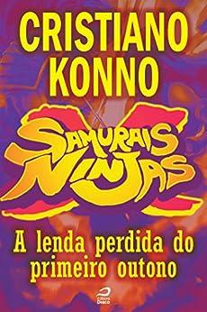 Samurais x Ninjas - A lenda perdida do primeiro outono (Contos do Dragão) por [Konno, Cristiano]