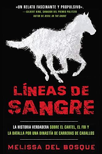 Líneas de sangre: La historia verdadera sobre el cartel, el FBI y la batalla por una dinastía de carreras de caballos (Spanish Edition)